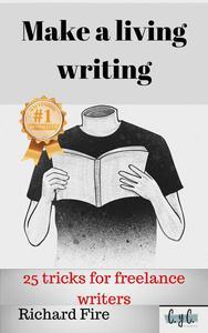 Make a Living Writing: 25 Tricks for Freelance Writers