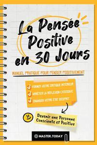 La Pensée Positive en 30 Jours: Manuel Pratique pour Penser Positivement, Former votre Critique Intérieur, Arrêter la Réflexion Excessive et Changer votre État d'Esprit