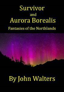 Survivor and Aurora Borealis: Two Fantasies of the Northland