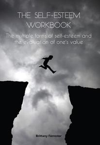 The Self-Esteem Workbook The multiple forms of self-esteem and the evaluation of one's value