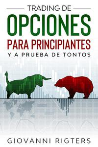 Trading De Opciones Para Principiantes Y A Prueba De Tontos