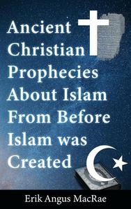 Ancient Christian Prophecies About Islam From Before Islam was Created