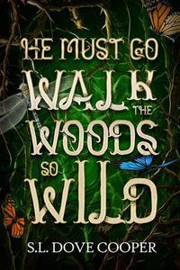 He Must Go Walk the Woods So Wild