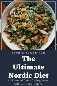 The Ultimate Nordic Diet: An Essential Guide for Beginners with Delicious Recipes