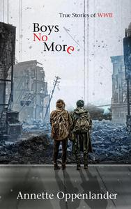 Boys No More: True Stories of WWII