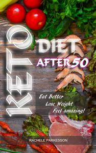 Keto Diet After 50,  Eat Better, Lose Weight. Feel Amazing!