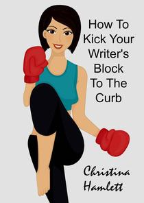 How to Kick Your Writer's Block To The Curb