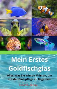 Mein Erstes Goldfischglas     Alles, was Sie Wissen Müssen, um mit der Fischpflege zu Beginnen