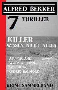 7 Thriller: Killer wissen nicht alles: Krimi Sammelband