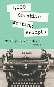 1,000 Creative Writing Prompts to Unstick Your Brain - Volume 2