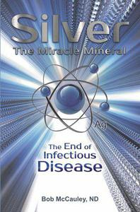 Silver The Miracle Mineral- The End of Infectious Disease