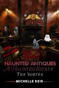 Haunted Antiques: A Haunted Estate: The Vortex