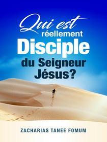 Qui Est Réellement Disciple Du Seigneur Jesus ?