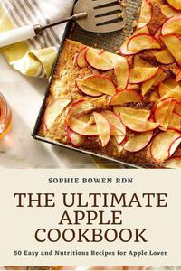 The Ultimate Apple Cookbook; 50 Easy and Nutritious Recipes for Apple Lover