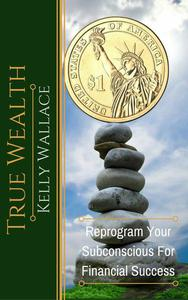 True Wealth - Reprogram Your Subconscious For Financial Success