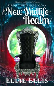 New Midlife Realm: A Paranormal Women's Fiction (Ruling With Pleasure Book 4)