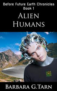 Alien Humans (Before Future Earth Chronicles Book 1)