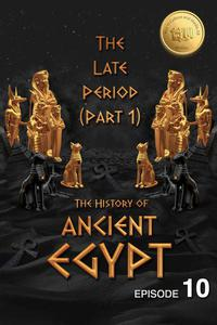The History of Ancient Egypt: The Late Period (Part 1): Weiliao Series