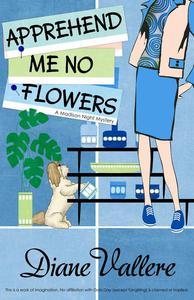 Apprehend Me No Flowers