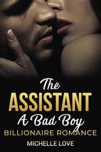 The Assistant: A Bad Boy Billionaire Romance