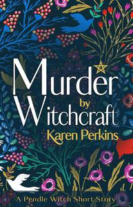 Murder by Witchcraft: A Pendle Witch Short Story