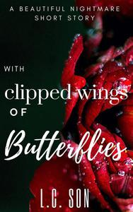With Clipped Wings of Butterflies