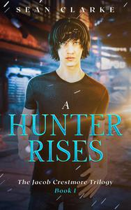 A Hunter Rises (Book 1 of the Jacob Crestmore Trilogy)