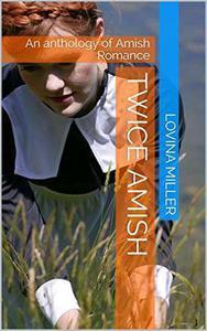 Twice Amish : An Anthology of Amish Romance
