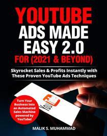 YouTube Ads Made Easy 2.0 For 2021 & Beyond! Skyrocket Sales & Profits Instantly with These Proven YouTube Ads Techniques!