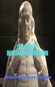 The Great Benjamin Franklin