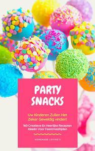 Party Snacks - Uw Kinderen Zullen Het Zeker Geweldig Vinden! 160 Creatieve En Heerlijke Recepten Ideeën Voor Feestmaaltijden