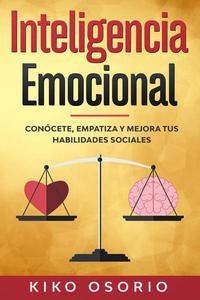 Inteligencia emocional: Conócete, empatiza y mejora tus habilidades sociales