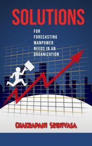 Solutions for  Forecasting Manpower Needs in an Organization!