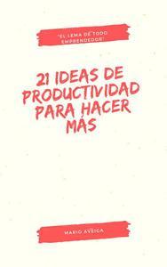 21 ideas de productividad para hacer más