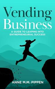 Vending Business: A Guide To Leaping Into Entrepreneurial Success