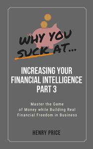 Why You Suck At Increasing your Financial Intelligence Part 3