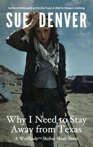 Why I Need to Stay Away from Texas -- A WolfLady Shifter Short Story