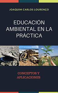 EDUCACIÓN AMBIENTAL EN LA PRÁCTICA: Conceptos y Aplicaciones