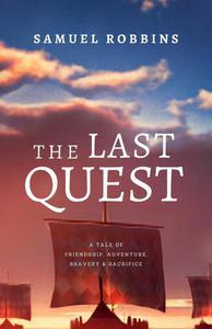 The Last Quest: A Tale of Friendship, Adventure, Bravery, & Sacrifice