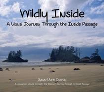 Wildly Inside, A Visual Journey Through the Inside Passage