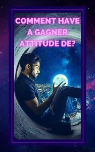 Comment Have a Gagner Attitude de?