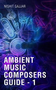 Ambient Music Composers Guide - 1
