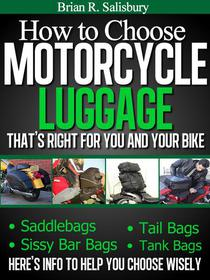 How to Choose Motorcycle Luggage That's Right for You and Your Bike -- Saddlebags, Sissy Bar Bags, Tail Bags, Tank Bags
