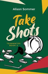 Teammates: Take Shots