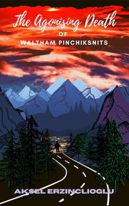 The Agonising Death of Waltham Pinchiksnits