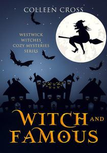 Witch and Famous : A Westwick Witches Cozy Mystery