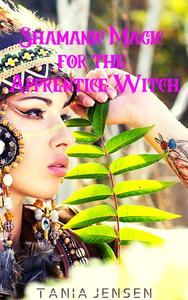 Shamanic Magic for the Apprentice Witch