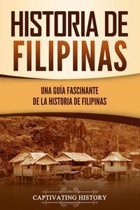 Historia de Filipinas: Una guía fascinante de la historia de Filipinas