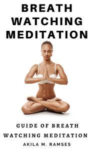 Breath Watching Meditation: Guide to Breath Watching Meditation