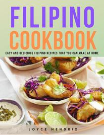 Filipino Cookbook : Easy and Delicious Filipino Recipes that You Can Make at Home